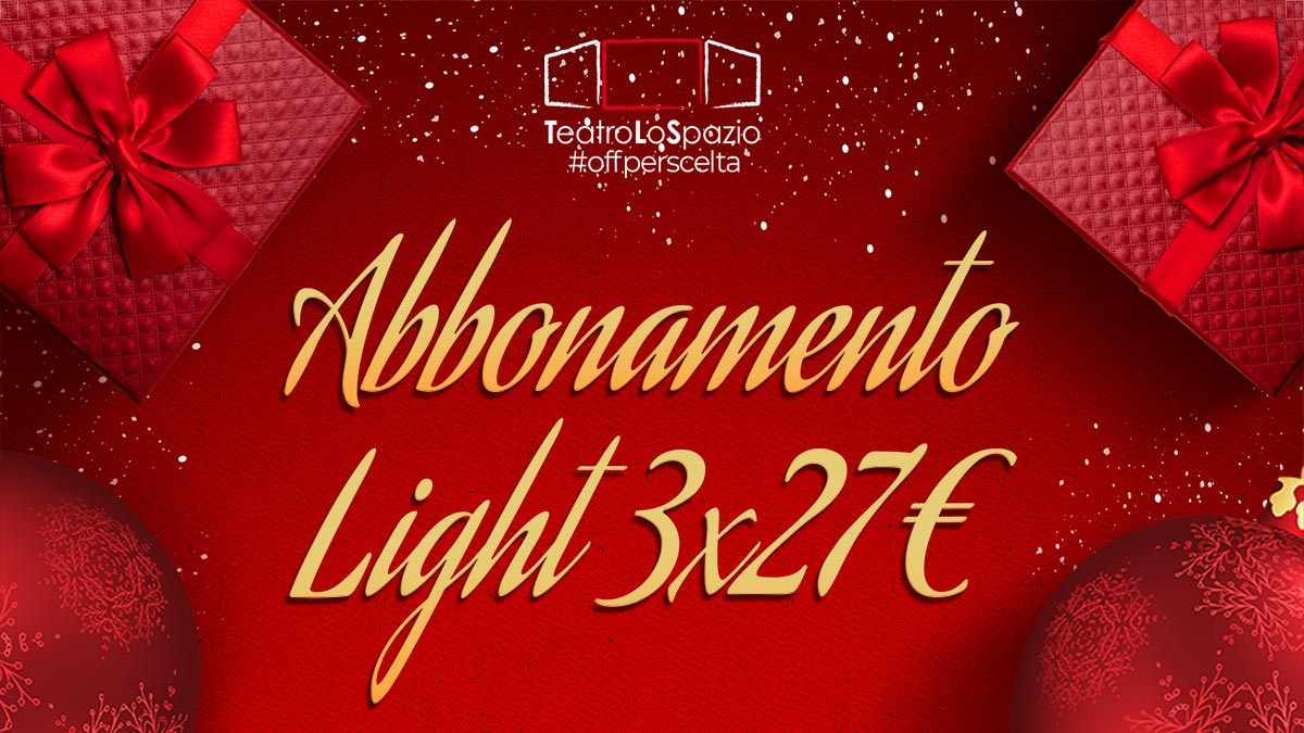 Abbonamento Light 3x27€ - TeatroLoSpazio - Via Locri 42 00183 Roma