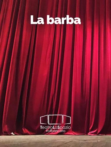 La barba - TeatroLoSpazio - dal 18 al 19 aprile 2020 - Via Locri 42 00183 Roma