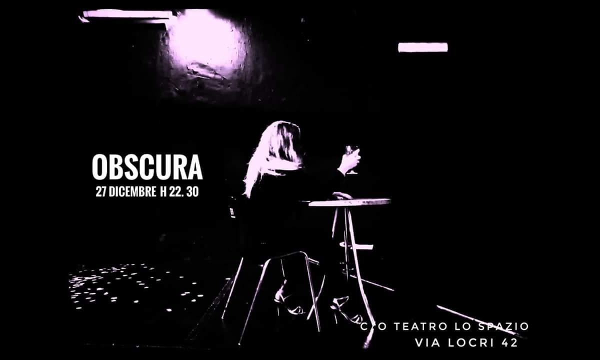 Obscura - TeatroLoSpazio - Via Locri 42 00183 Roma