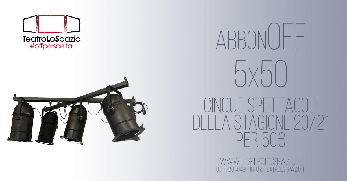 Abbonamento 5x50 - TeatroLoSpazio - Via Locri 42, Roma