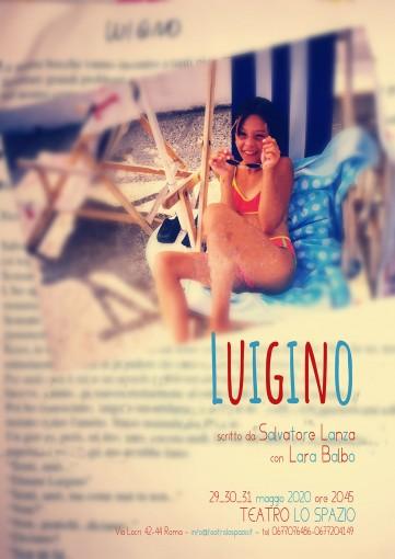 Luigino - TeatroLoSpazio - dal 29 al 31 maggio 2020 - Via Locri 42 00183 Roma