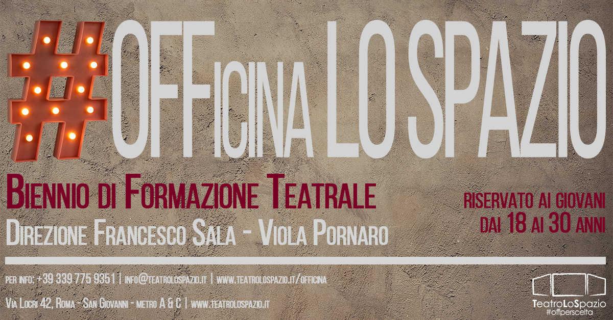 #OFFicina LO SPAZIO - Biennio di Formazione Teatrale - TeatroLoSpazio - Via Locri 42, Roma